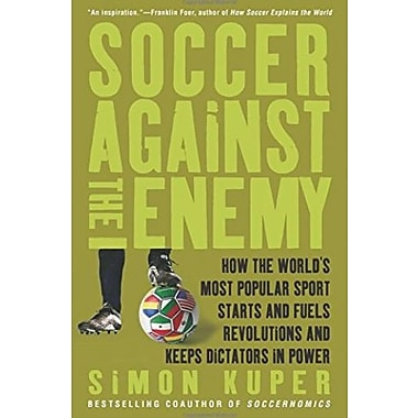 Soccer Against the Enemy: How the World's Most Popular Sport Starts & Fuels Revolutions & Keeps Dictators in Power, Used Book