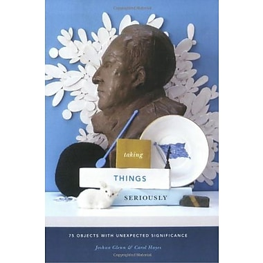 Taking Things Seriously: 75 Objects with Unexpected Significance, Used Book (9781568986906)