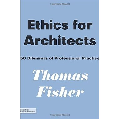 Ethics for Architects: 50 Dilemmas of Professional Practice Used Book (9781568989464)