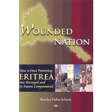 Wounded Nation: How a Once Promising Eritrea Was Betrayed and Its Future Compromised (9781569023402), New Book