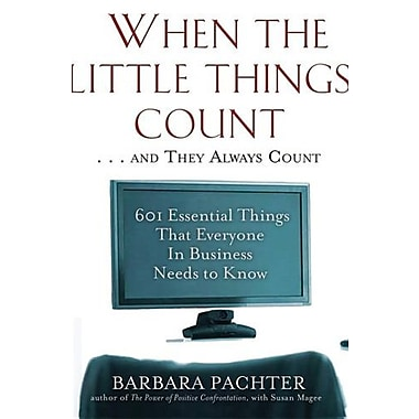 When the Little Things Count . . . & They Always Count: 601 Essential Things That Everyone In Business Needs to Know, Used Book