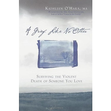 A Grief Like No Other: Surviving the Violent Death of Someone You Love, New Book (9781569242971)