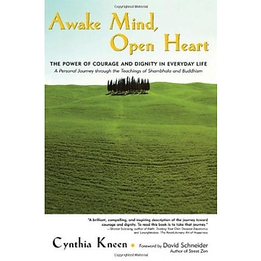 Awake Mind, Open Heart: The Power of Courage and Dignity in Everyday Life, New Book (9781569245514)