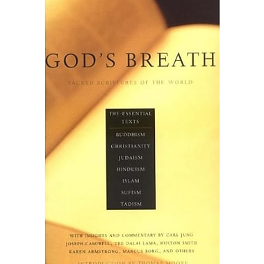 God's Breath: Sacred Scriptures of the World -- The Essential Texts of Buddhism, Christianity, Judaism, Islam, Hinduism, Suf
