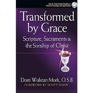 Transformed by Grace: Scripture, Sacraments and the Sonship of Christ, Used Book (9781569554005)