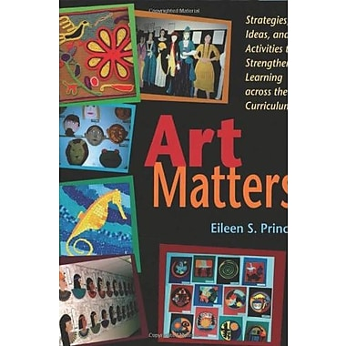 Art Matters: Strategies, Ideas and Activities to Strengthen Learning Across the Curriculum Used Book (9781569761298)