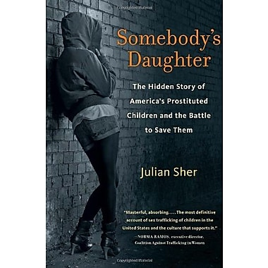 Somebody's Daughter: The Hidden Story of America's Prostituted Children and the Battle to Save Them, Used Book (9781569765654)