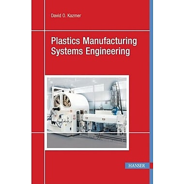 Plastics Manufacturing Systems Engineering: A Systems Approach, New Book (9781569904626)