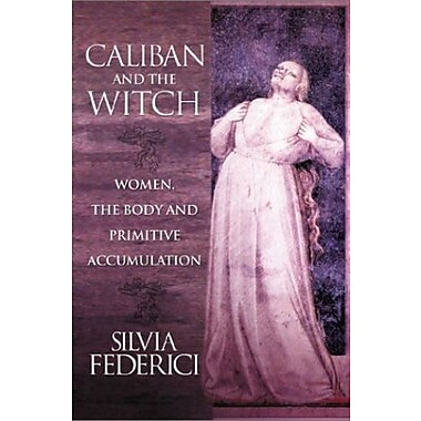 Caliban and the Witch: Women, the Body and Primitive Accumulation, Used Book (9781570270598)