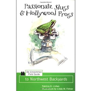 Passionate Slugs & Hollywood Frogs: An Uncommon Field Guide to Northwest Backyards, Used Book (9781570612220)