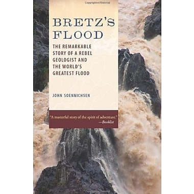 Bretz's Flood: The Remarkable Story of a Rebel Geologist and the World's Greatest Flood Used Book (9781570616310)