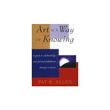 Art Is a Way of Knowing Used Book (9781570620782)