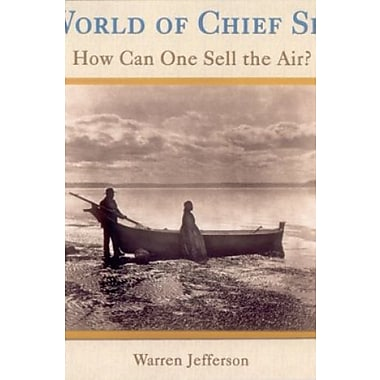 The World of Chief Seattle: How Can One Sell the Air?, New Book (9781570670954)