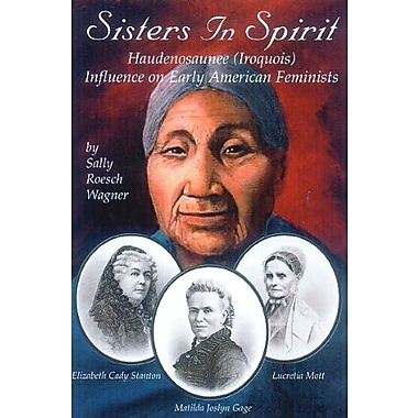 Sisters in Spirit: Iroquois Influence on Early Feminists, New Book (9781570671210)