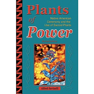 Plants of Power: Native American Ceremony and the Use of Sacred Plants, New Book (9781570671302)