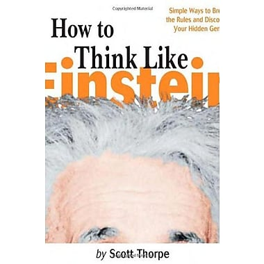 How to Think Like Einstein: Simple Ways to Break the Rules and Discover Your Hidden Genius, New Book (9781570715853)