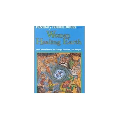 Women Healing Earth: Third World Women on Ecology, Feminism, and Religion (Ecology & Justice), New Book (9781570750571)