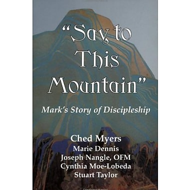 Say to This Mountain Mark's Story of Discipleship, New Book (9781570751004)