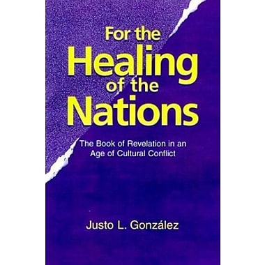 For the Healing of the Nations: The Book of Revelation in an Age of Cultural Conflict, New Book (9781570752735)