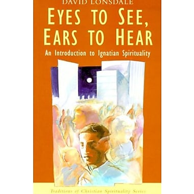 Eyes to See, Ears to Hear: An Introduction to Ignatian Spirituality, New Book (9781570753367)