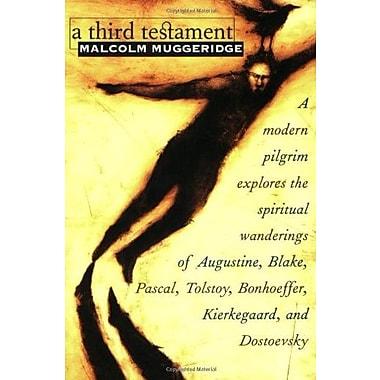 A 3 Testament: A Modern Pilgrim Explores the Spiritual Wanderings of Augustine, Blake, Pascal