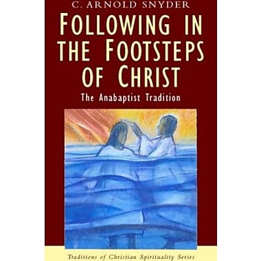 Following in the Footsteps of Christ: The Anabaptist Spirituality (9781570755361), New Book
