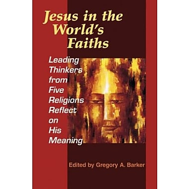 Jesus in the World's Faiths: Leading Thinkers from Five Religions Reflect on His Meaning, New Book (9781570755736)