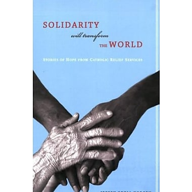 Solidarity Will Transform the World: Stories of Hope from Catholic Relief Services, Used Book (9781570757440)