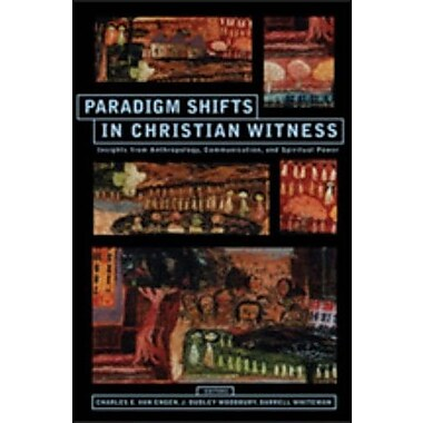 Paradigm Shifts In Christian Witness: Insights from Anthropology, Communication, and Spiritual Power, New Book (9781570757716)