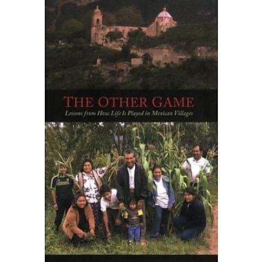 The Other Game: Lessons from How Life Is Played in Mexican Villages, New Book (9781570757808)