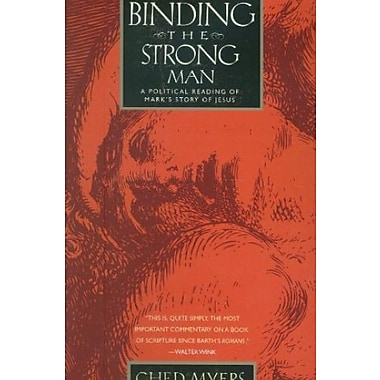 Binding the Strong Man: A Political Reading of Mark's Story of Jesus, Used Book (9781570757976)