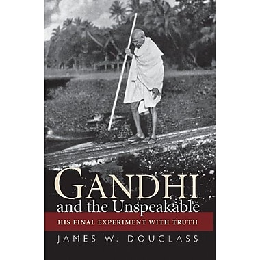 Gandhi and the Unspeakable: His Final Experiment with Truth, Used Book (9781570759635)