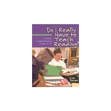 Do I Really Have to Teach Reading?: Content Comprehension, Grades 6-12, New Book (9781571103765)