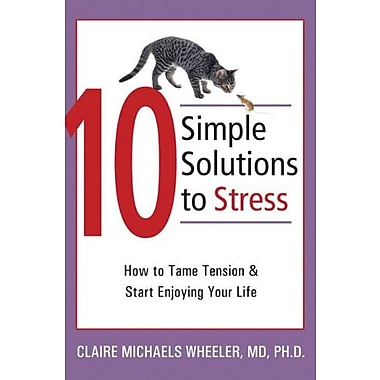 10 Simple Solutions to Stress: How to Tame Tension and Start Enjoying Your Life, Used Book, (9781572244764)
