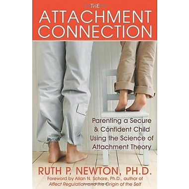 The Attachment Connection: Parenting a Secure & Confident Child Using the Science of Attachment Theory, New Book