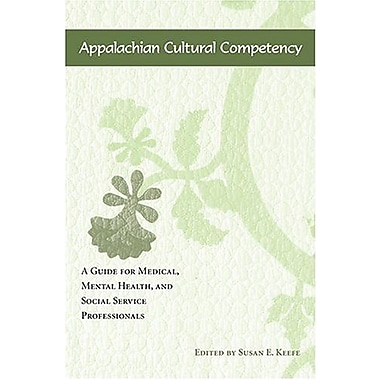 Appalachian Cultural Competency: A Guide for Medical, Mental Health, and Social Service Professionals, New Book (9781572333338)