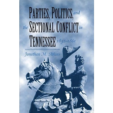 Parties Politics Sectional Conflict: Tennessee 1832-1861, New Book (9781572338449)