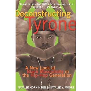 Deconstructing Tyrone: A New Look at Black Masculinity in the Hip-Hop Generation, New Book (9781573442572)