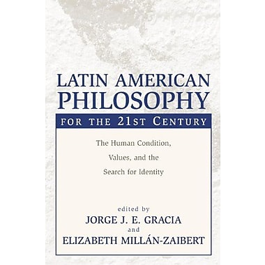 Latin American Philosophy for the 21st Century: The Human Condition, Values, & the Search for Identity, New Book