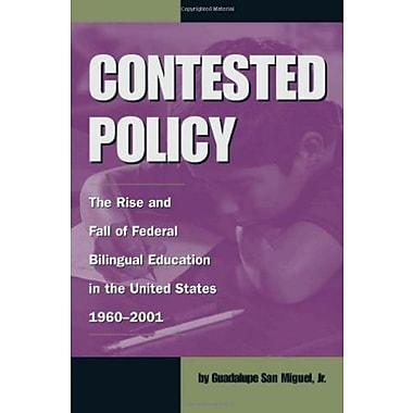 Contested Policy: The Rise and Fall of Federal Bilingual Education in the United States, 1960-2001 (9781574411713)
