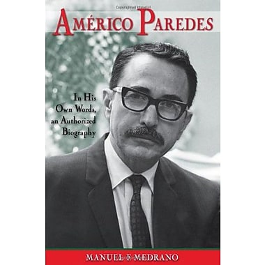 Americo Paredes: In His Own Words, an Authorized Biography (Al Filo: Mexican American Studies Series), Used Book (9781574412871)