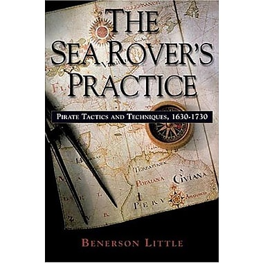 The Sea Rover's Practice: Pirate Tactics and Techniques, 1630-1730, Used Book (9781574889116)