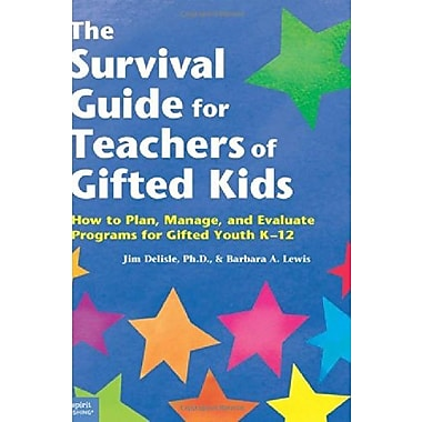 The Survival Guide for Teachers of Gifted Kids: How to Plan, Manage, & Evaluate Programs for Gifted Youth K 12, New Book