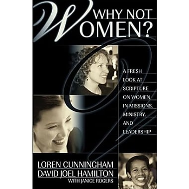 Why Not Women : A Biblical Study of Women in Missions, Ministry and Leadership, Used Book (9781576581834)