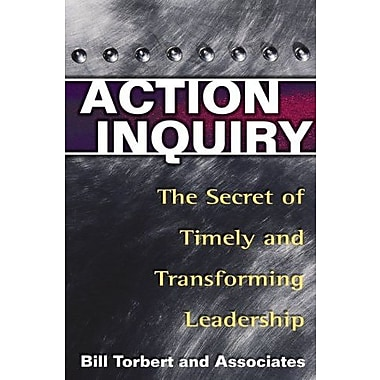 Action Inquiry: The Secret of Timely and Transforming Leadership, Used Book (9781576752647)