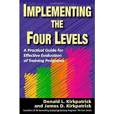 Implementing the Four Levels: A Practical Guide for Effective Evaluation of Training Programs, Used Book (9781576754542)