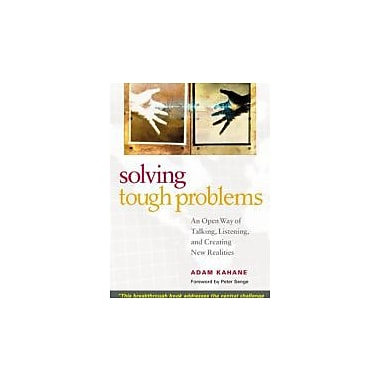 Solving Tough Problems: An Open Way of Talking, Listening and Creating New Realities Used Book (9781576754641)