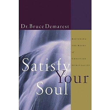 Satisfy Your Soul: Restoring the Heart of Christian Spirituality, Used Book (9781576831304)