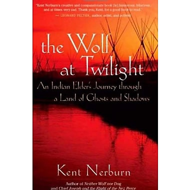 The Wolf at Twilight: An Indian Elder's Journey through a Land of Ghosts and Shadows, Used Book (9781577315780)