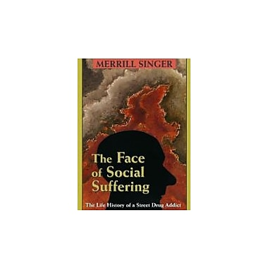 The Face of Social Suffering: Life History of a Street Drug Addict, Used Book (9781577664321)